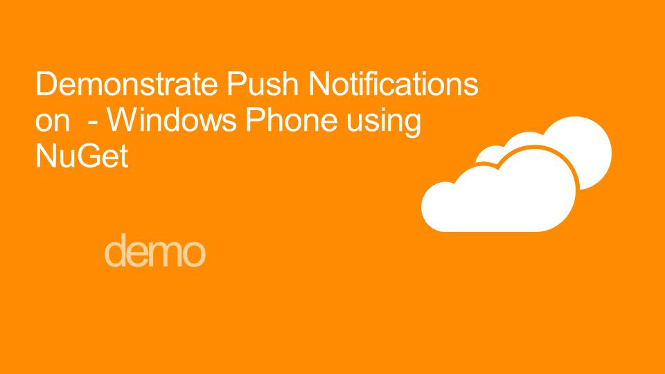 Demonstrate Push Notifications on - Windows Phone using NuGet demo