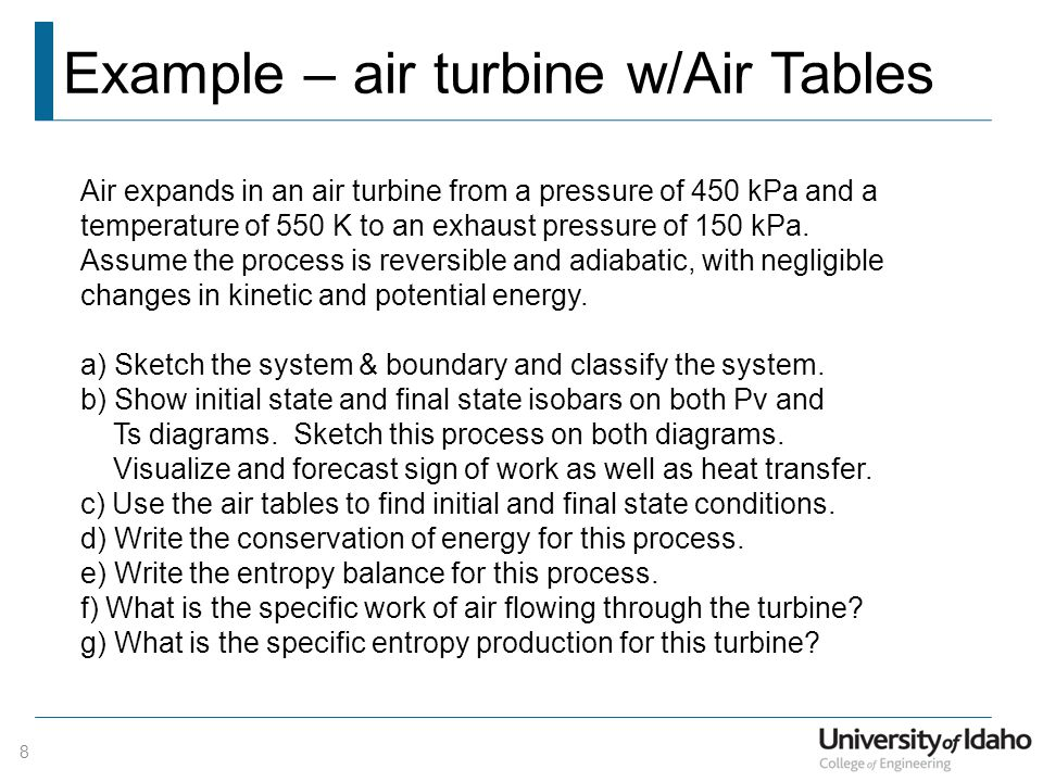 Example – air turbine w/Air Tables 8 Air expands in an air turbine from a pressure of 450 kPa and a temperature of 550 K to an exhaust pressure of 150 kPa.
