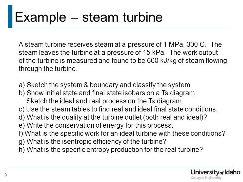 Example – steam turbine 9 A steam turbine receives steam at a pressure of 1 MPa, 300 C.