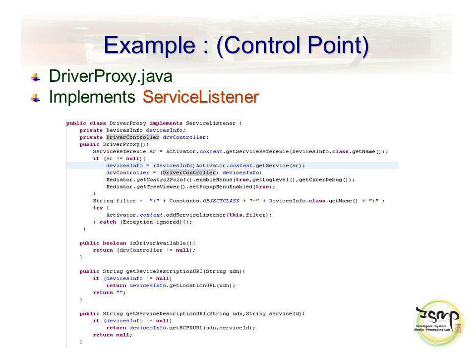 Example : (Control Point) DriverProxy.java ServiceListener Implements ServiceListener