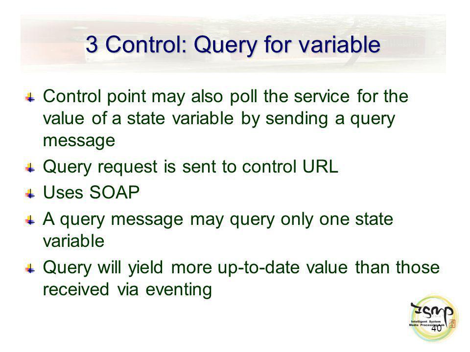 3 Control: Query for variable Control point may also poll the service for the value of a state variable by sending a query message Query request is se