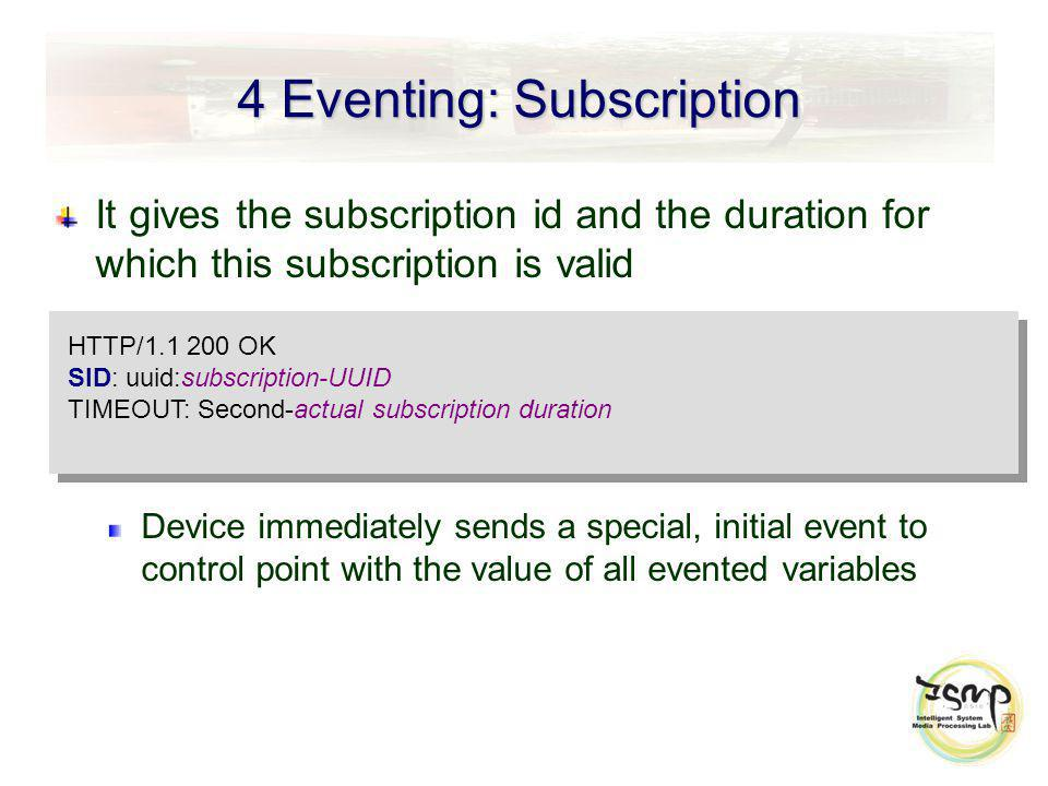 4 Eventing: Subscription It gives the subscription id and the duration for which this subscription is valid Device immediately sends a special, initia