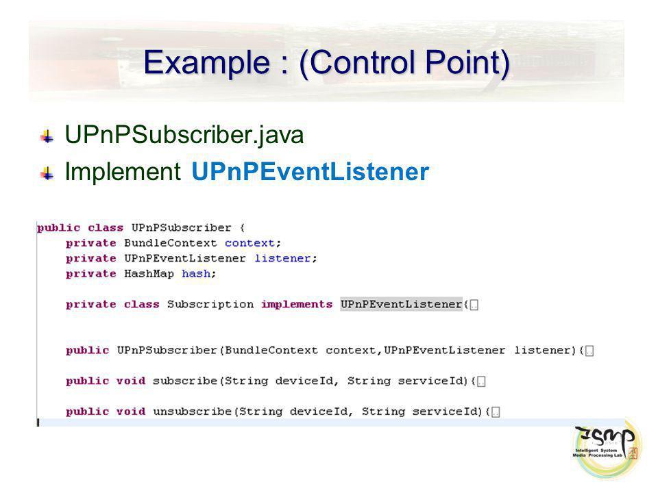 Example : (Control Point) UPnPSubscriber.java Implement UPnPEventListener