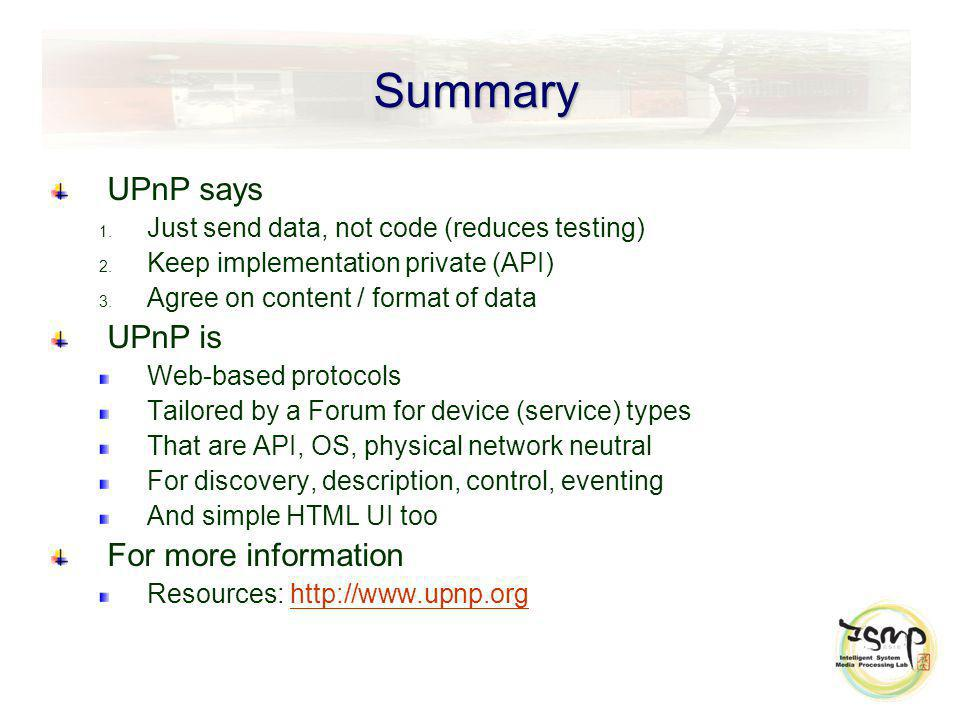 Summary UPnP says 1.Just send data, not code (reduces testing) 2.