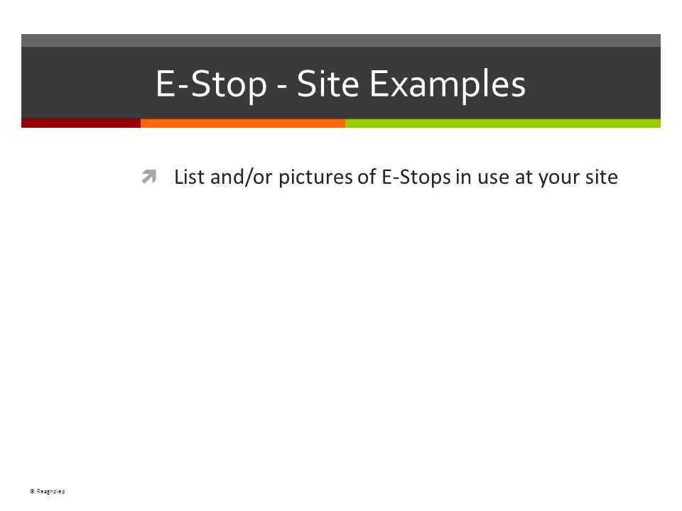 © Reagnpiep E-Stop - Site Examples List and/or pictures of E-Stops in use at your site