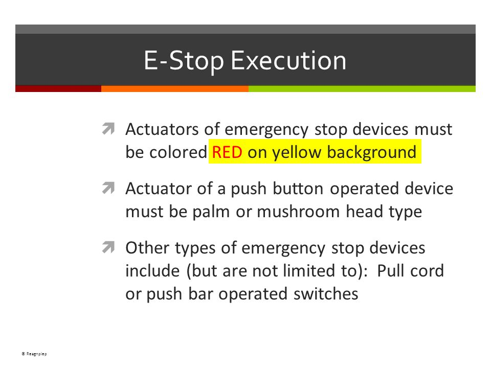© Reagnpiep E-Stop Execution Actuators of emergency stop devices must be colored RED on yellow background Actuator of a push button operated device mu