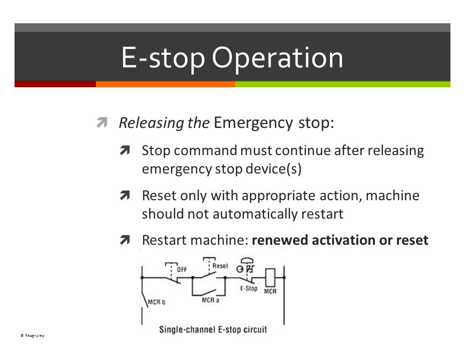 © Reagnpiep Releasing the Emergency stop: Stop command must continue after releasing emergency stop device(s) Reset only with appropriate action, mach