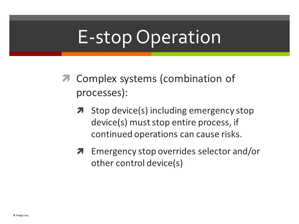 © Reagnpiep Complex systems (combination of processes): Stop device(s) including emergency stop device(s) must stop entire process, if continued opera