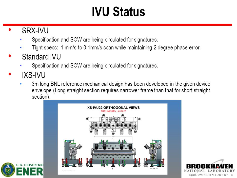 10 BROOKHAVEN SCIENCE ASSOCIATES IVU Status SRX-IVU Specification and SOW are being circulated for signatures.