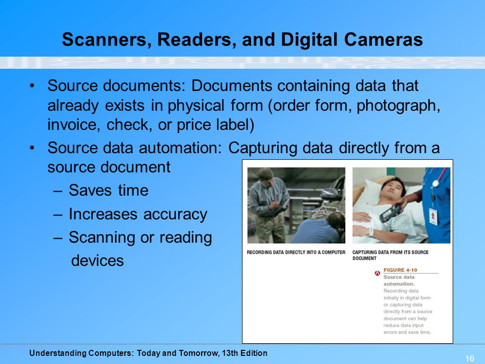 Understanding Computers: Today and Tomorrow, 13th Edition 16 Scanners, Readers, and Digital Cameras Source documents: Documents containing data that a
