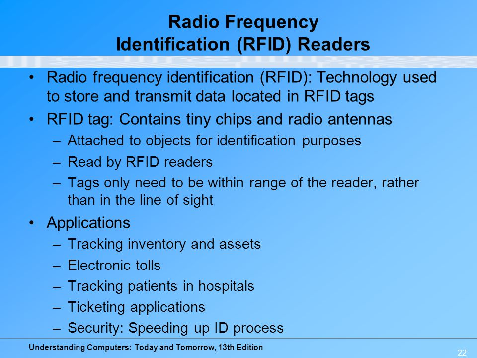 Understanding Computers: Today and Tomorrow, 13th Edition 22 Radio Frequency Identification (RFID) Readers Radio frequency identification (RFID): Tech
