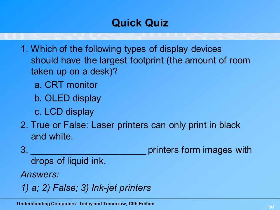Understanding Computers: Today and Tomorrow, 13th Edition 50 Quick Quiz 1. Which of the following types of display devices should have the largest foo