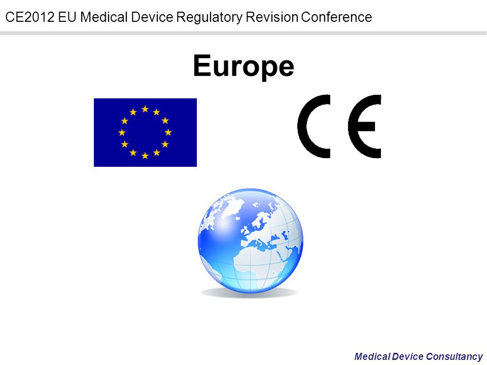 Medical Device Consultancy CE2012 EU Medical Device Regulatory Revision Conference Key Points Likely in The Revision of Medical Device Directives Notified Bodies (NBs) involvement in the conformity assessment process will be more clearly spelt out NBs and manufacturers will need to set and agree time limits to the implementation of corrective actions.