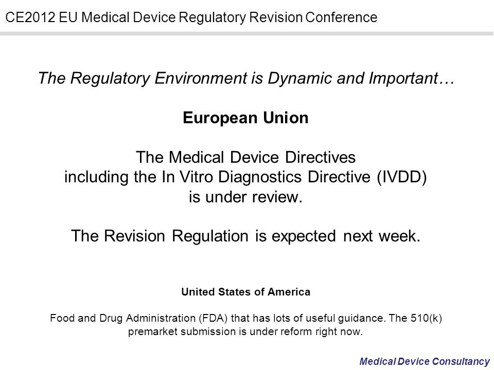 Medical Device Consultancy CE2012 EU Medical Device Regulatory Revision Conference The Regulatory Environment is Dynamic and Important… European Union