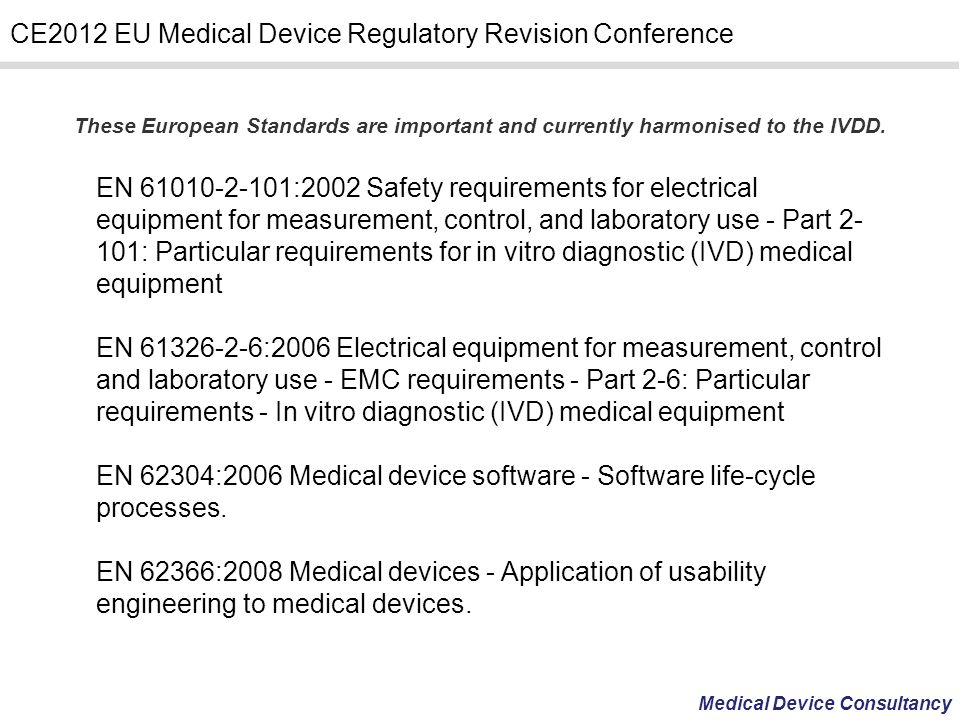 Medical Device Consultancy CE2012 EU Medical Device Regulatory Revision Conference These European Standards are important and currently harmonised to