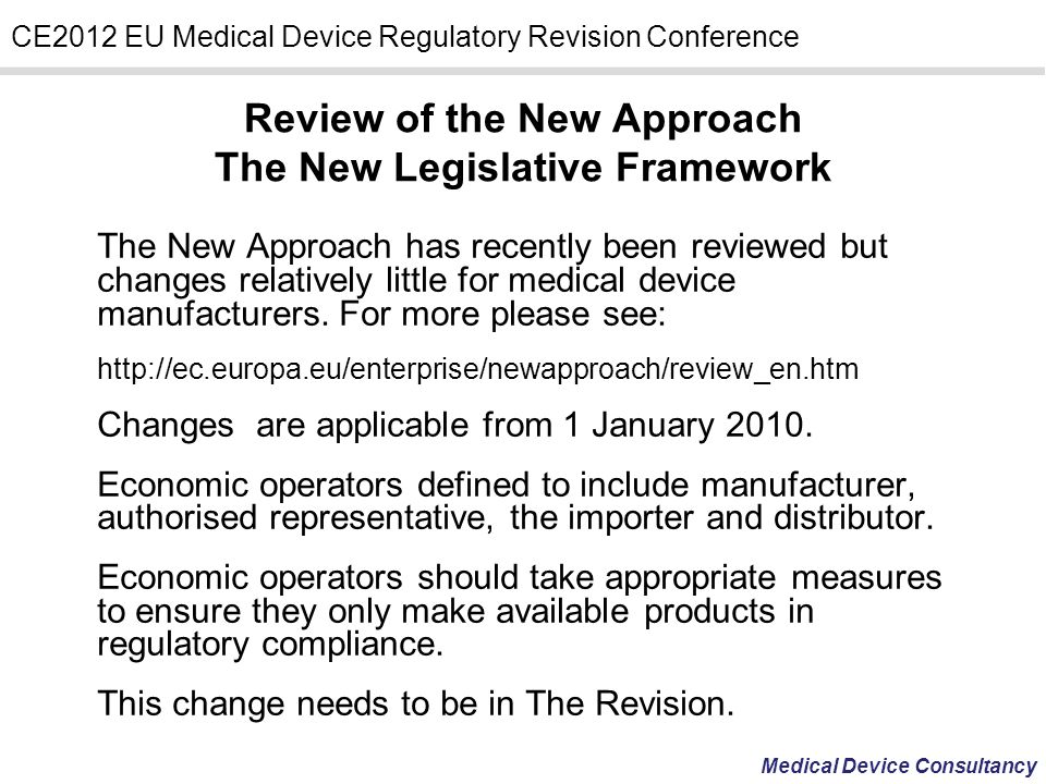 Medical Device Consultancy CE2012 EU Medical Device Regulatory Revision Conference The New Approach has recently been reviewed but changes relatively