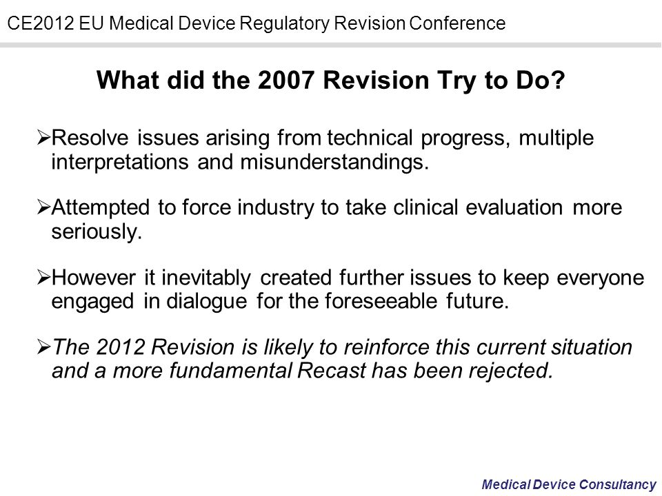 Medical Device Consultancy CE2012 EU Medical Device Regulatory Revision Conference Resolve issues arising from technical progress, multiple interpreta