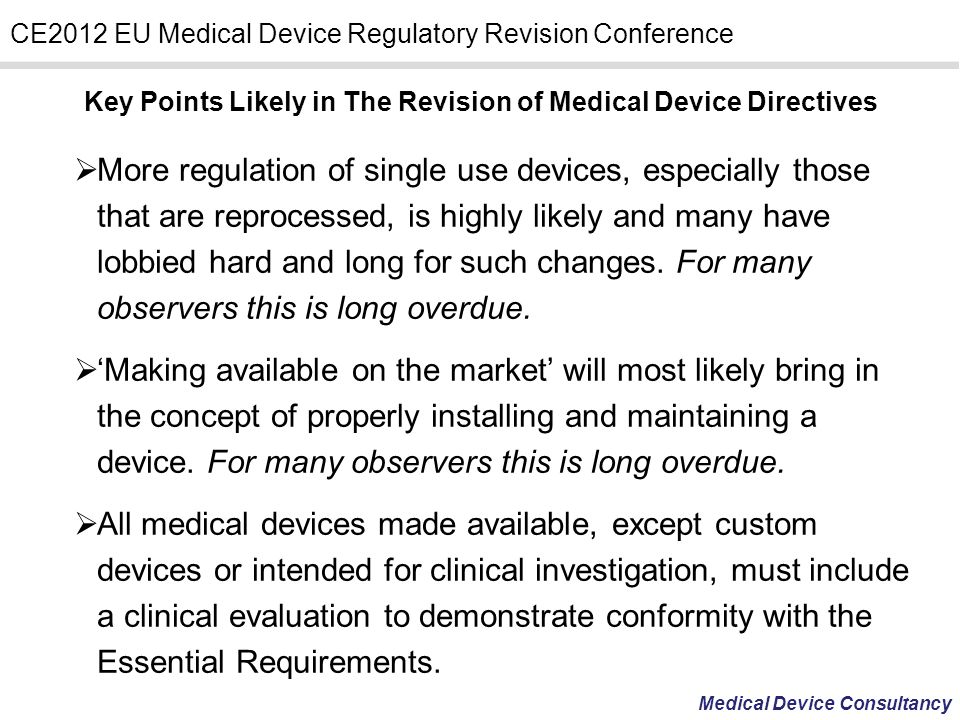 Medical Device Consultancy CE2012 EU Medical Device Regulatory Revision Conference Key Points Likely in The Revision of Medical Device Directives More