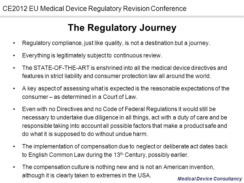 Medical Device Consultancy CE2012 EU Medical Device Regulatory Revision Conference The Regulatory Journey Regulatory compliance, just like quality, is