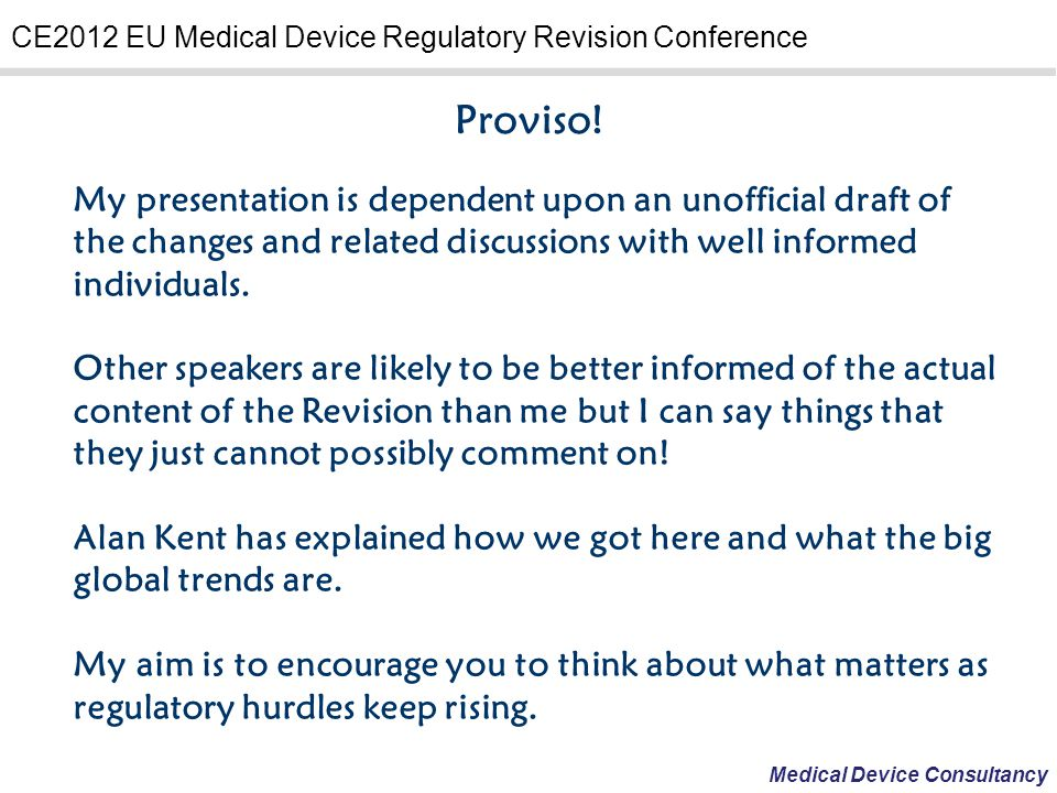 Medical Device Consultancy CE2012 EU Medical Device Regulatory Revision Conference Key Points Likely in The Revision of Medical Device Directives Definition of making available on the market replaces putting into service and removes some confusion.