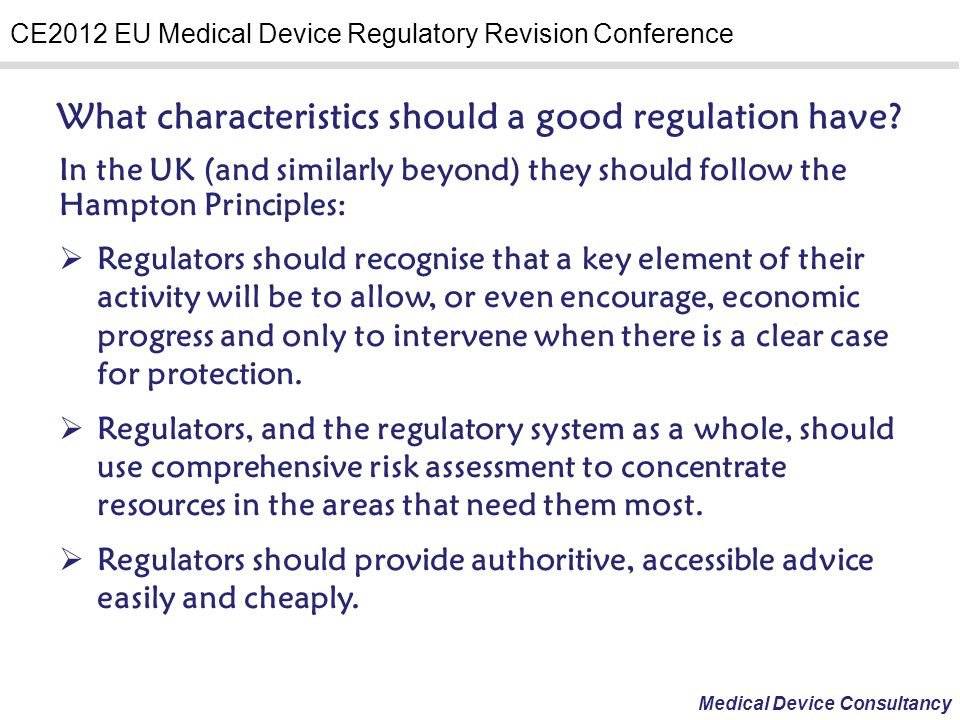 Medical Device Consultancy CE2012 EU Medical Device Regulatory Revision Conference What characteristics should a good regulation have? In the UK (and