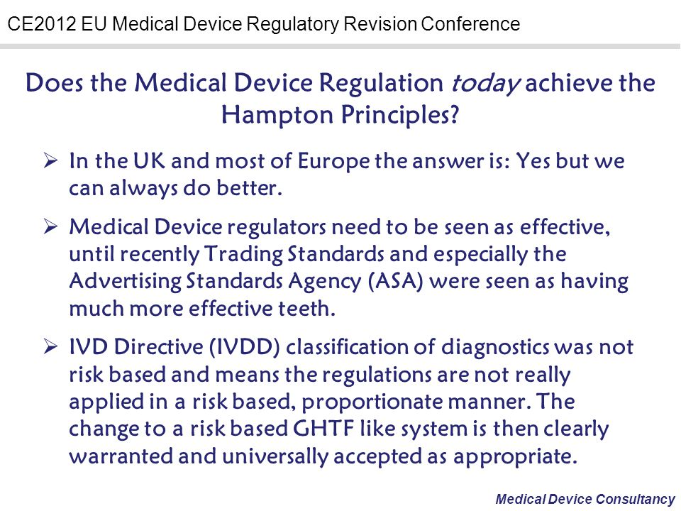 Medical Device Consultancy CE2012 EU Medical Device Regulatory Revision Conference It is very likely the Revised IVDD will demand more clinical evidence for all but the lowest-risk, Class A products.