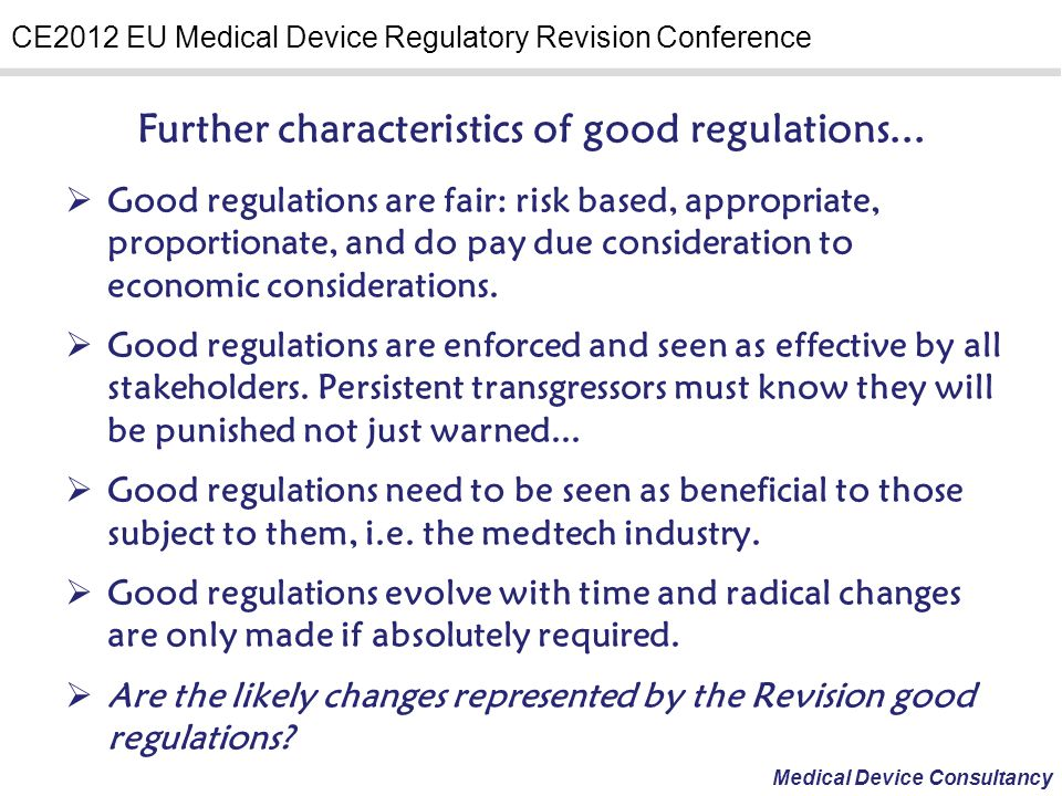 Medical Device Consultancy CE2012 EU Medical Device Regulatory Revision Conference Key Points Likely in The Revision of Medical Device Directives More regulation of single use devices, especially those that are reprocessed, is highly likely and many have lobbied hard and long for such changes.