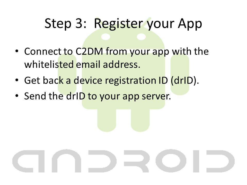 Step 3: Register your App Connect to C2DM from your app with the whitelisted email address.