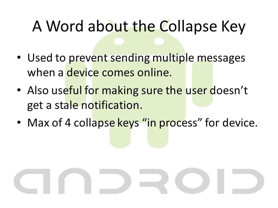 A Word about the Collapse Key Used to prevent sending multiple messages when a device comes online.