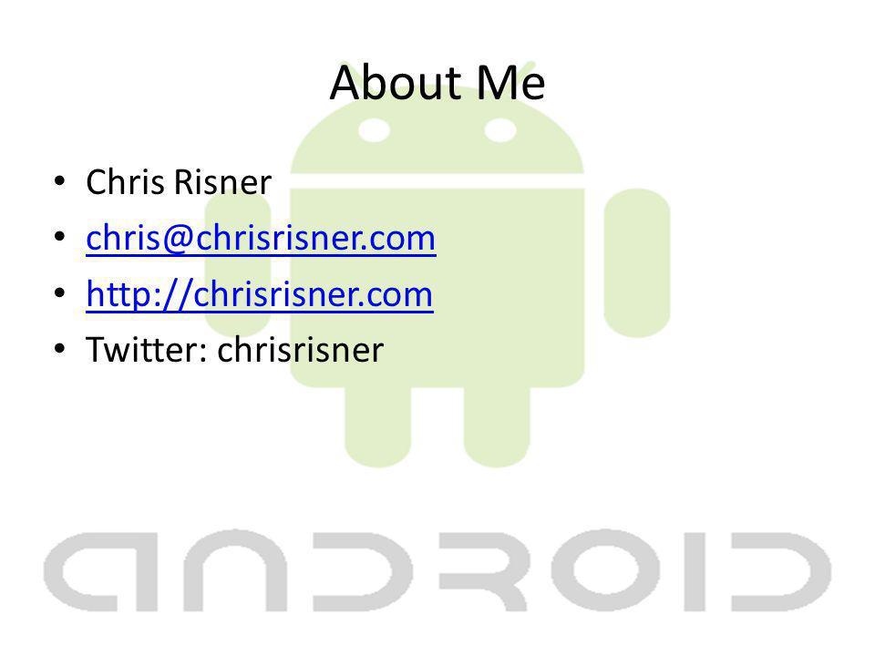 About Me Chris Risner chris@chrisrisner.com http://chrisrisner.com Twitter: chrisrisner