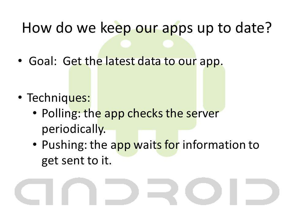 How do we keep our apps up to date. Goal: Get the latest data to our app.