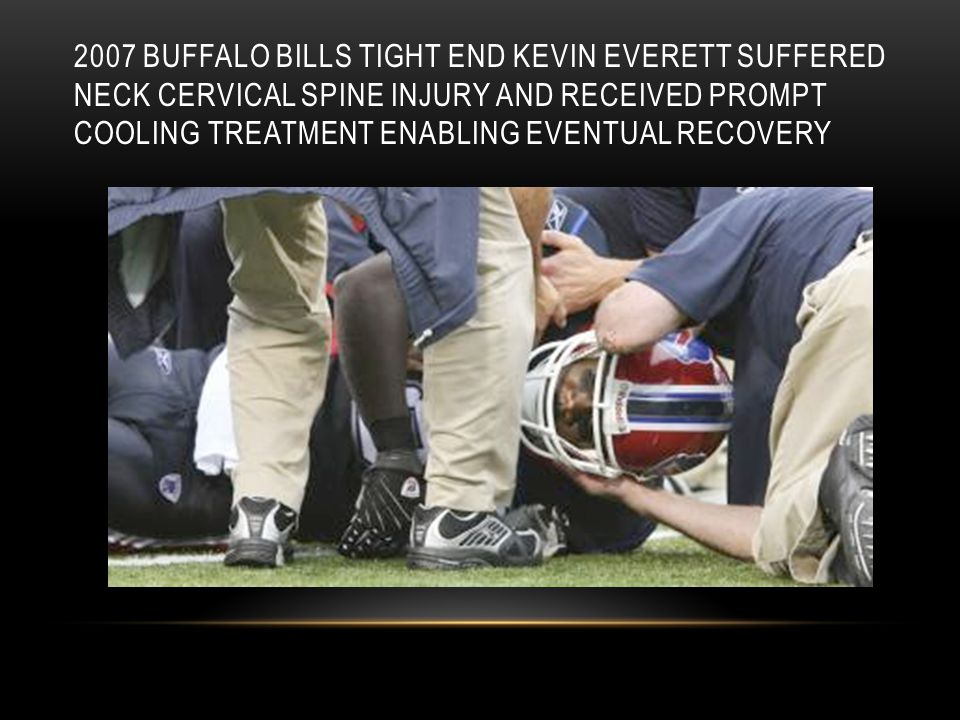 2007 BUFFALO BILLS TIGHT END KEVIN EVERETT SUFFERED NECK CERVICAL SPINE INJURY AND RECEIVED PROMPT COOLING TREATMENT ENABLING EVENTUAL RECOVERY
