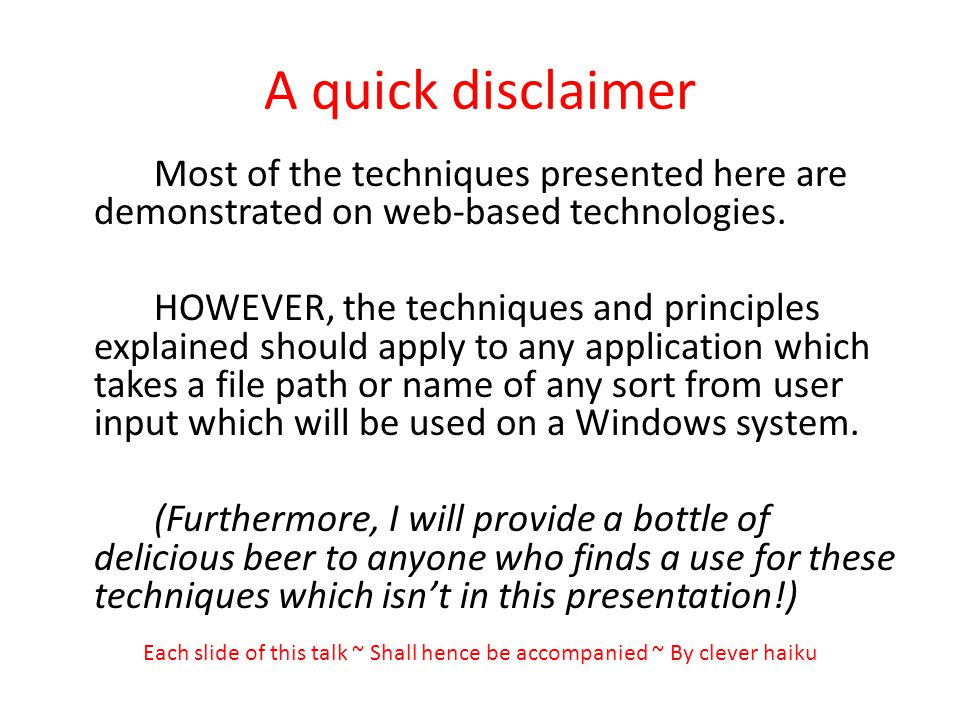 A quick disclaimer Most of the techniques presented here are demonstrated on web-based technologies.