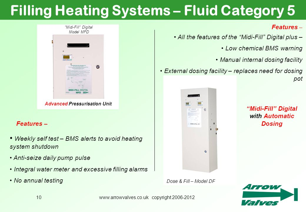 www.arrowvalves.co.uk copyright 2006-201210 Filling Heating Systems – Fluid Category 5 Dose & Fill – Model DF Midi-Fill Digital Model MFD Advanced Pre
