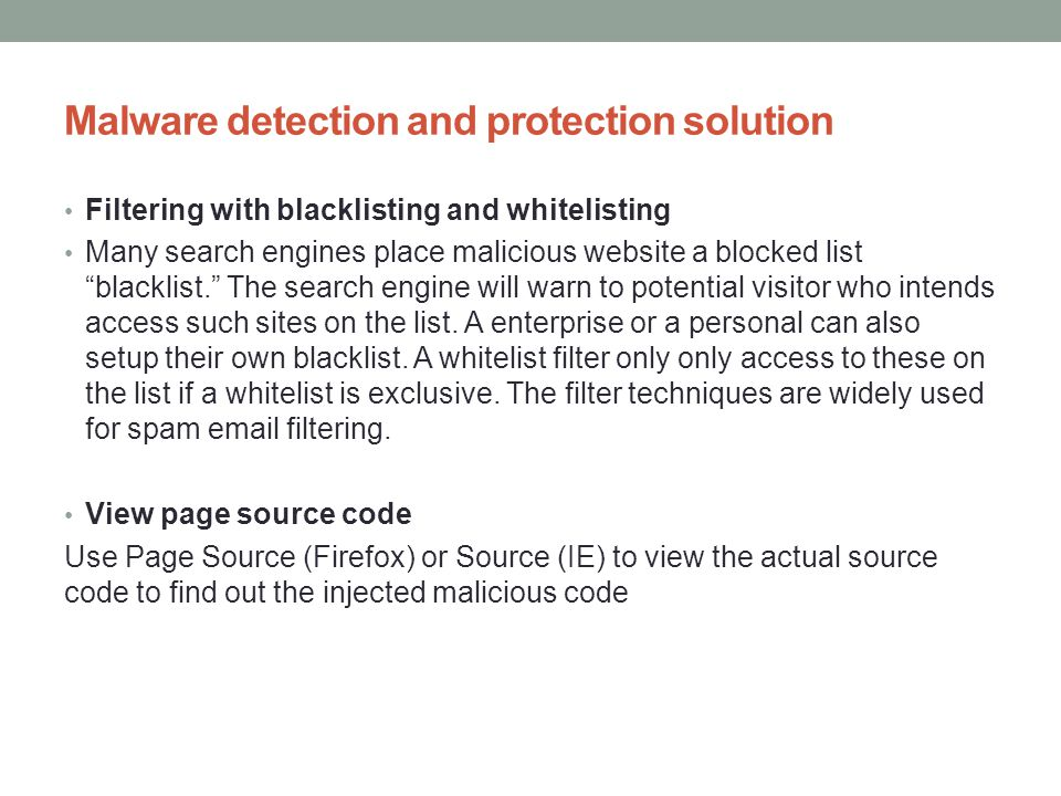 Malware detection and protection solution Filtering with blacklisting and whitelisting Many search engines place malicious website a blocked list blac