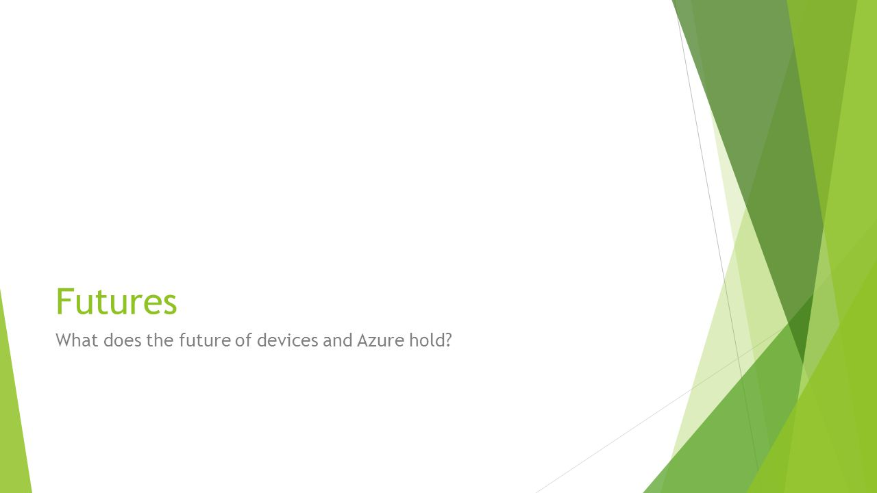 Futures What does the future of devices and Azure hold?