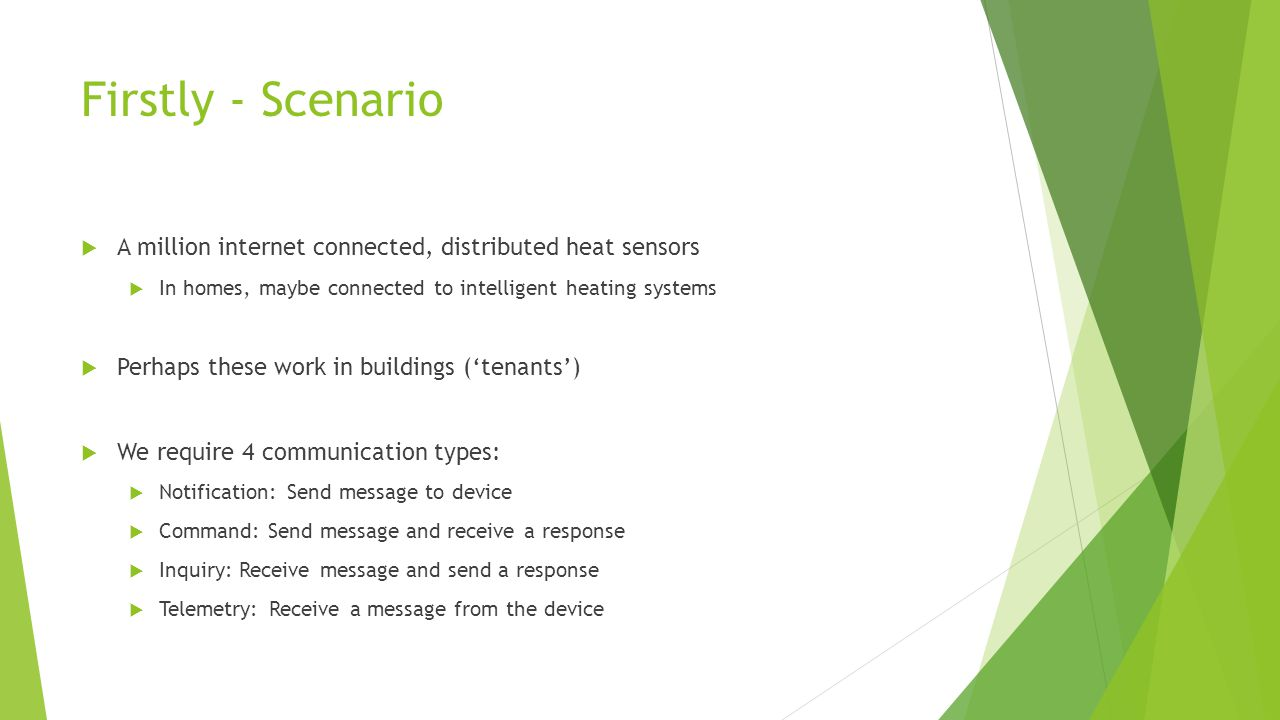 Firstly - Scenario A million internet connected, distributed heat sensors In homes, maybe connected to intelligent heating systems Perhaps these work