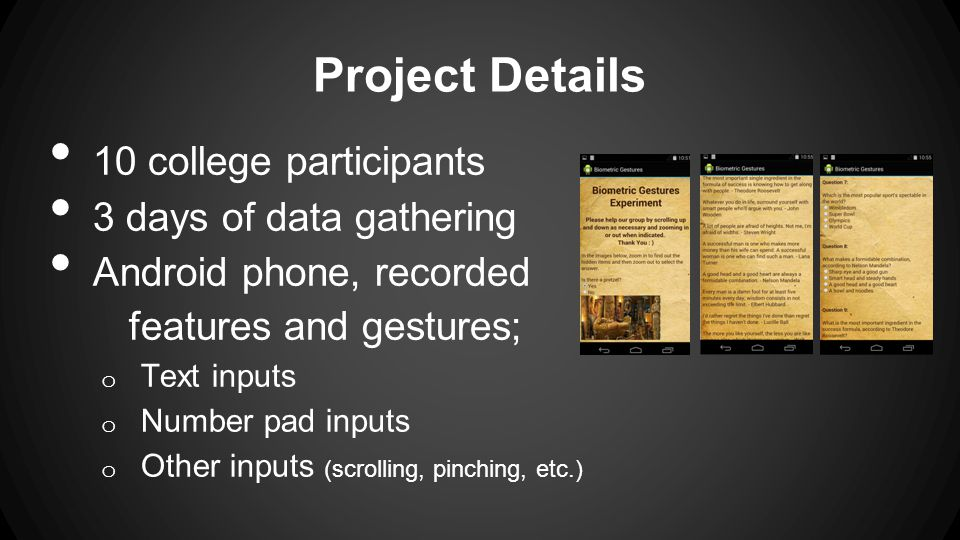 Keyboard Recorded Features: Duration Transitions Pressure Gesture Recorded Features Locations of touch Major/Minor Axis of touch Touch Timing Gyroscope Recording Project Details