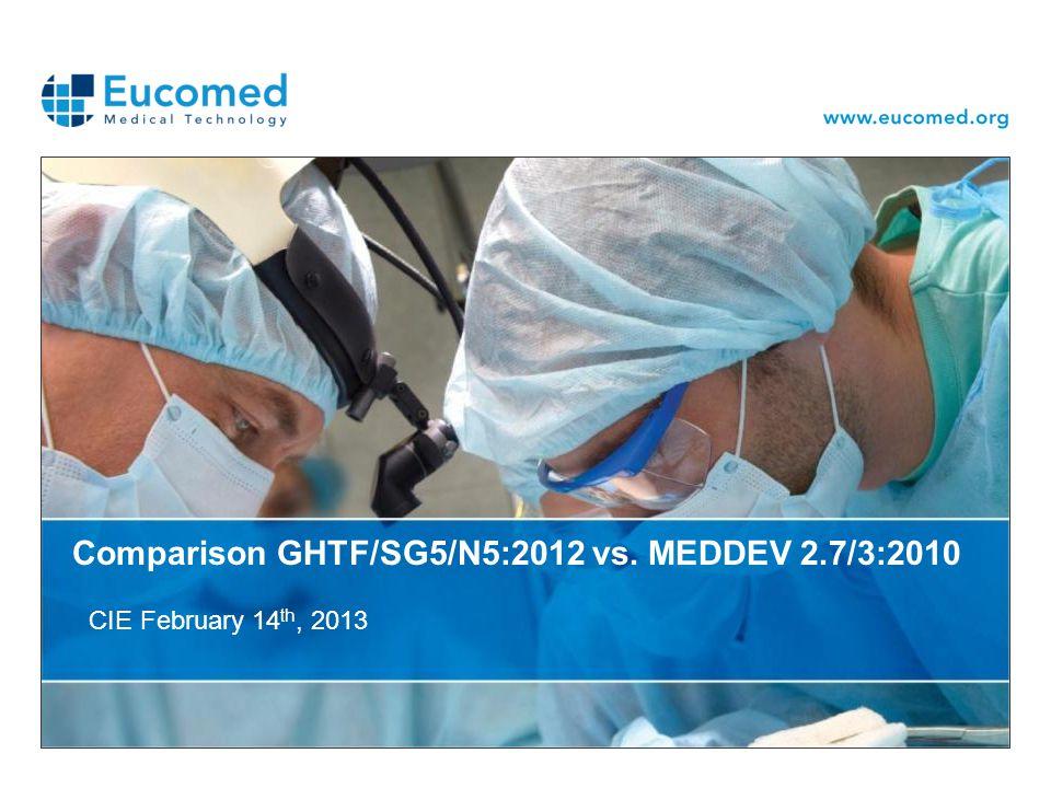 Comparison GHTF/SG5/N5:2012 vs. MEDDEV 2.7/3:2010 CIE February 14 th, 2013