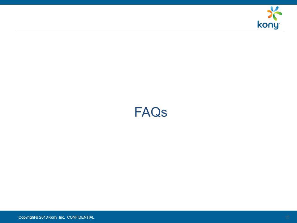 Copyright © 2013 Kony Inc. CONFIDENTIAL 15 FAQs