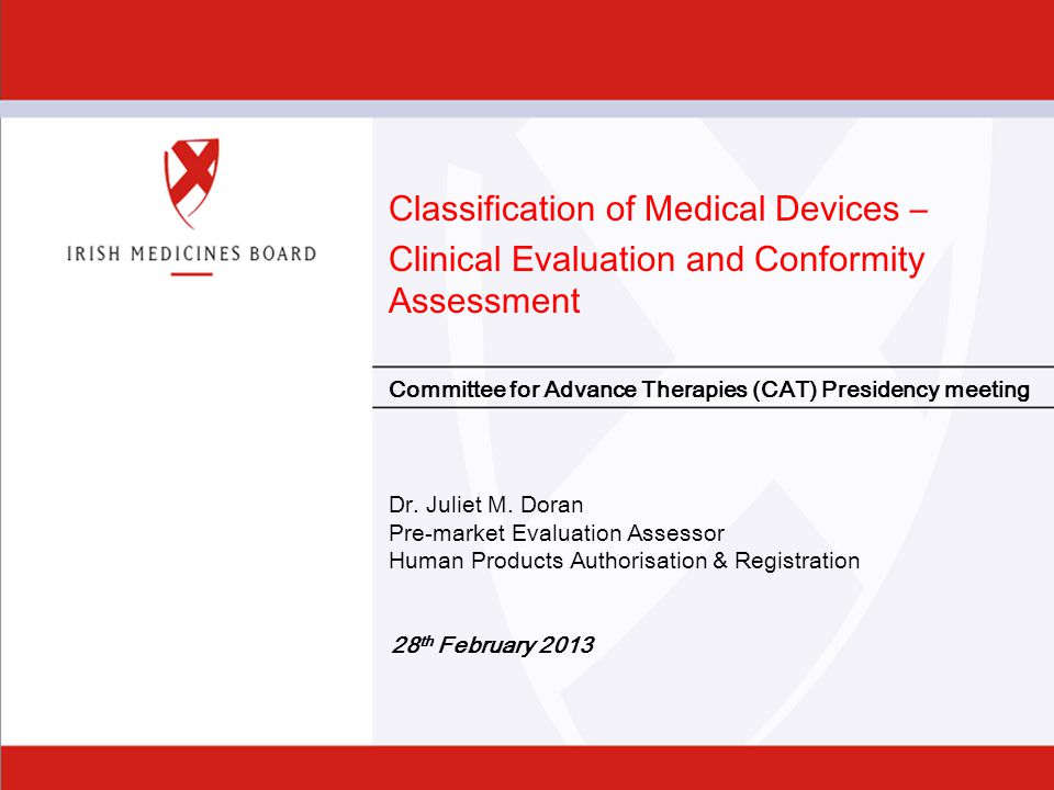 Slide 1 Classification of Medical Devices – Clinical Evaluation and Conformity Assessment Dr. Juliet M. Doran Pre-market Evaluation Assessor Human Pro