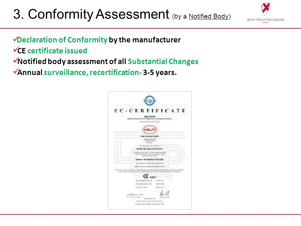 Declaration of Conformity by the manufacturer CE certificate issued Notified body assessment of all Substantial Changes Annual surveillance, recertifi