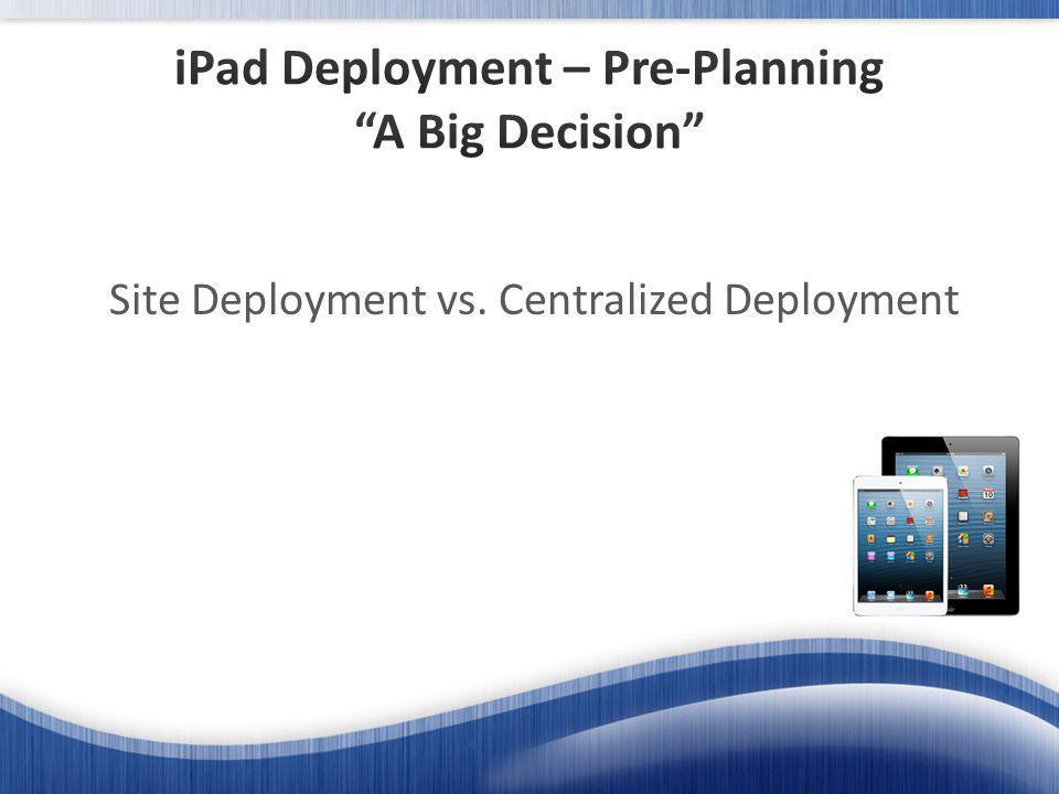 Site Deployment vs. Centralized Deployment