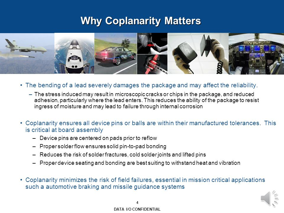 3 DATA I/O CONFIDENTIAL What is Coplanarity.