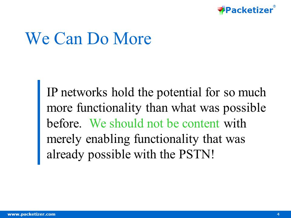 www.packetizer.com 4 Packetizer ® We Can Do More IP networks hold the potential for so much more functionality than what was possible before.