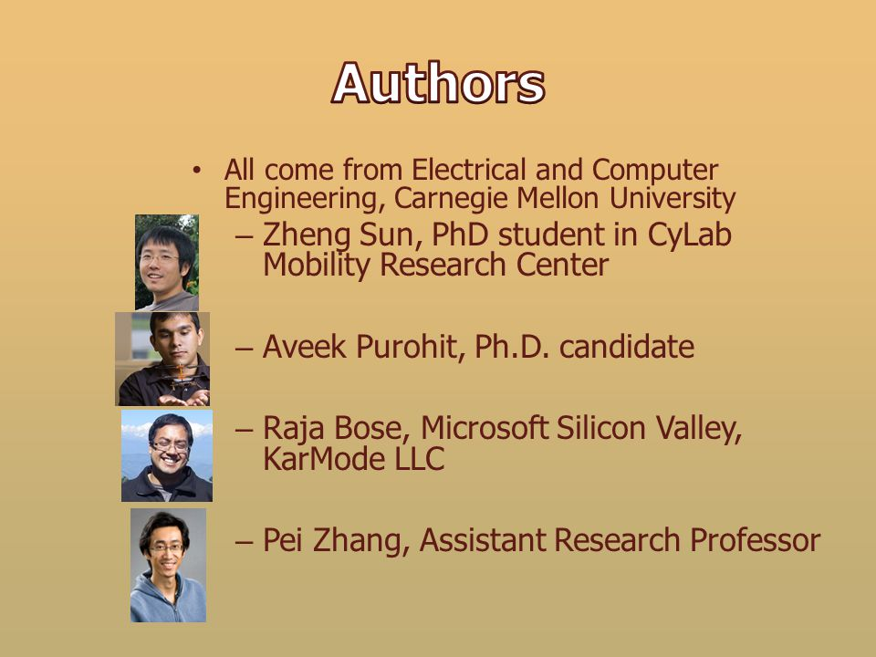 All come from Electrical and Computer Engineering, Carnegie Mellon University – Zheng Sun, PhD student in CyLab Mobility Research Center – Aveek Puroh