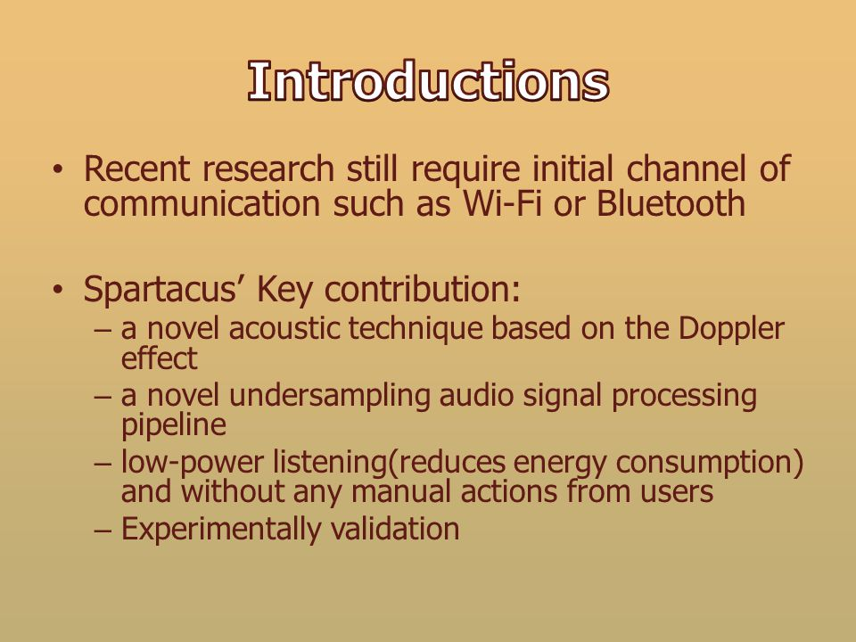Recent research still require initial channel of communication such as Wi-Fi or Bluetooth Spartacus Key contribution: – a novel acoustic technique bas