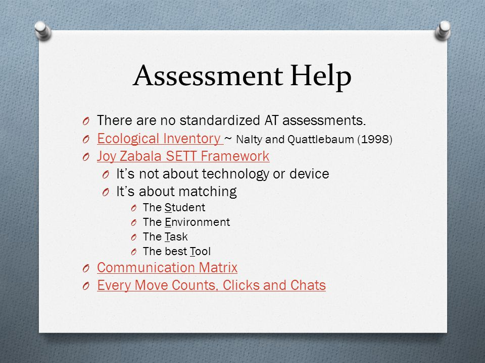 Assessment Help O There are no standardized AT assessments.