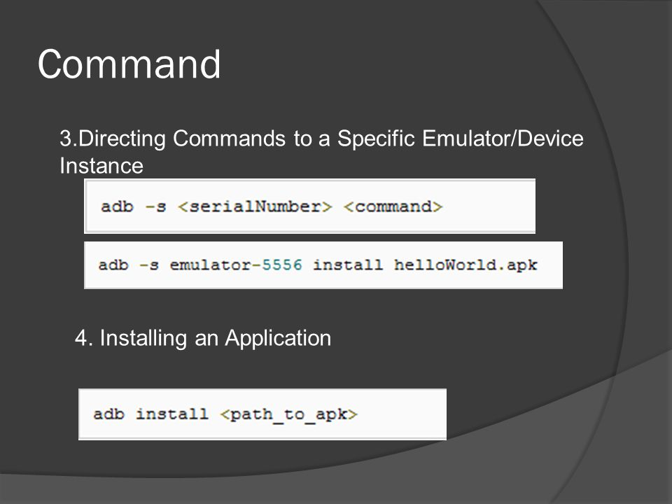 Command 3.Directing Commands to a Specific Emulator/Device Instance 4. Installing an Application