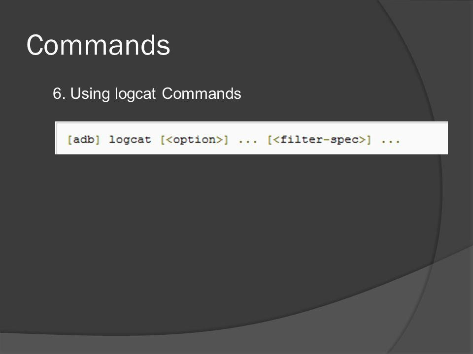 Commands 6. Using logcat Commands
